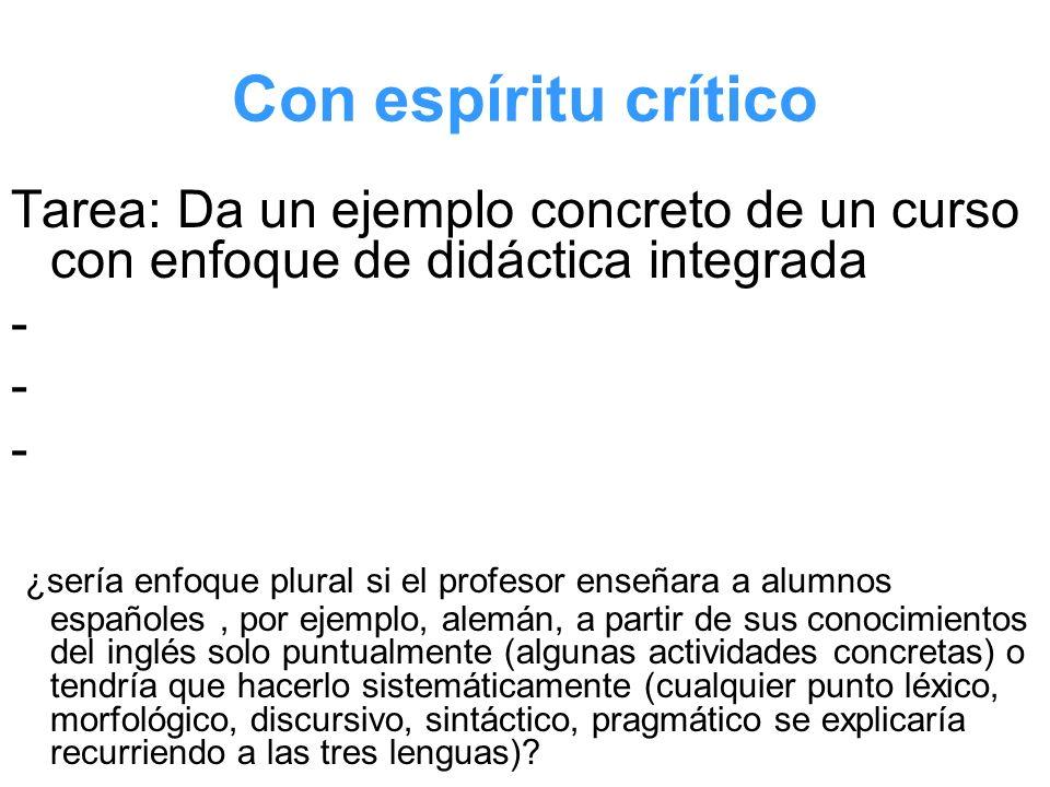 Con espíritu crítico Tarea: Da un ejemplo concreto de un curso con enfoque de didáctica integrada - ¿sería enfoque plural si el profesor enseñara a al