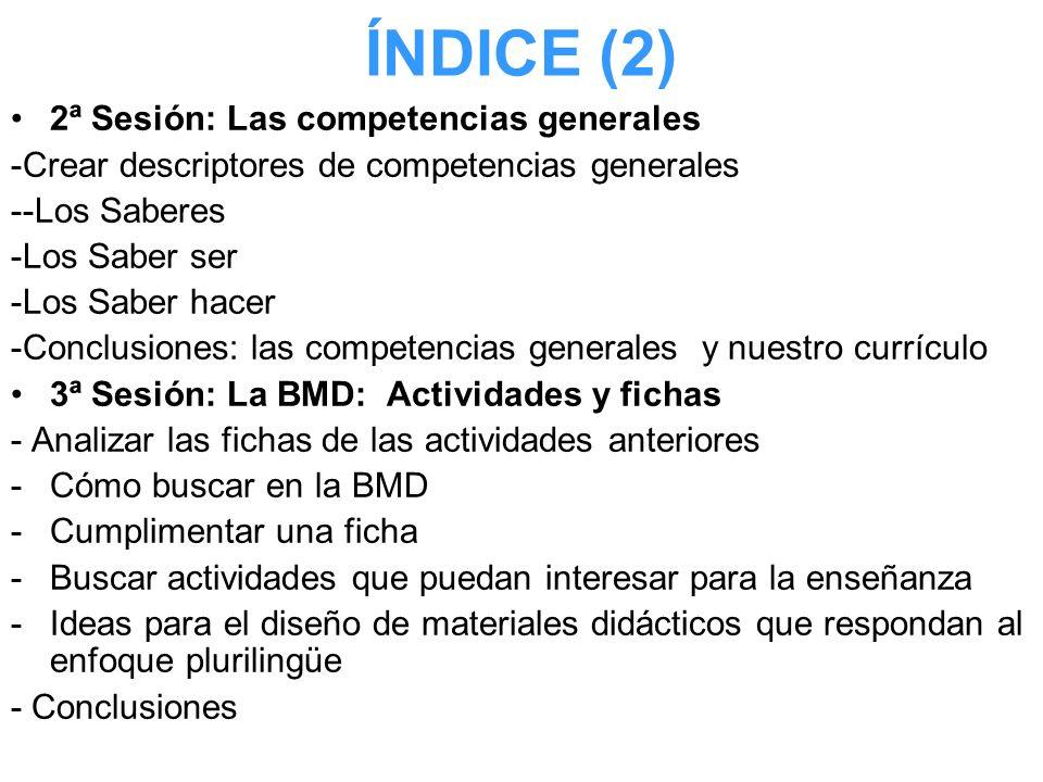 ÍNDICE (2) 2ª Sesión: Las competencias generales -Crear descriptores de competencias generales --Los Saberes -Los Saber ser -Los Saber hacer -Conclusi
