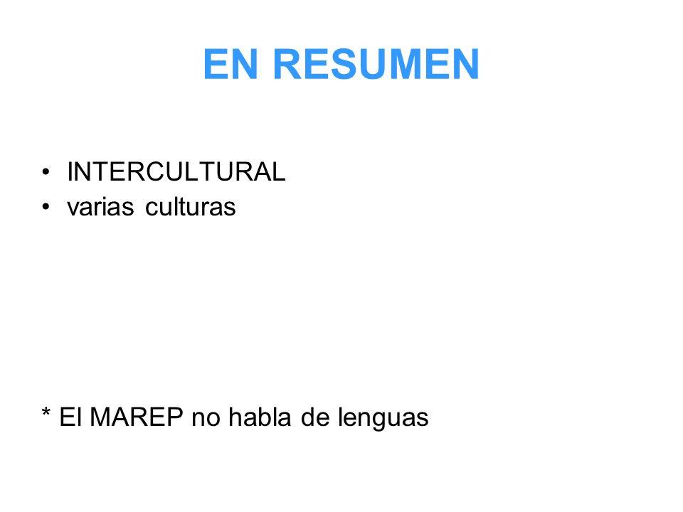 EN RESUMEN INTERCULTURAL varias culturas * El MAREP no habla de lenguas