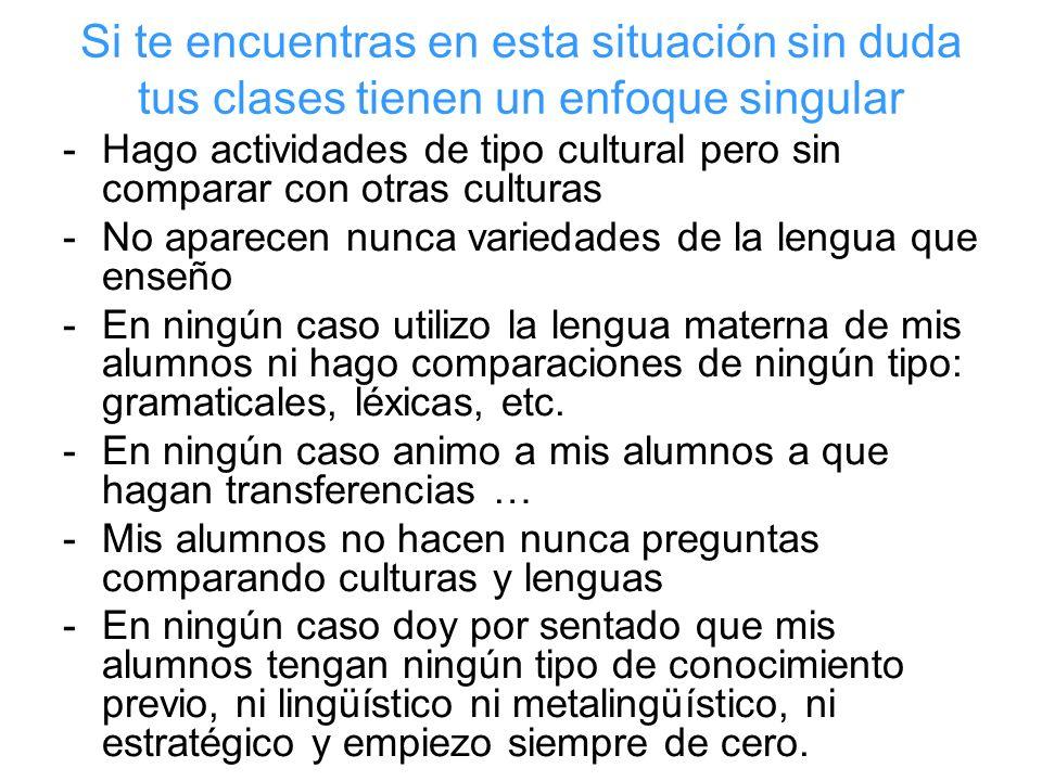 Si te encuentras en esta situación sin duda tus clases tienen un enfoque singular -Hago actividades de tipo cultural pero sin comparar con otras cultu