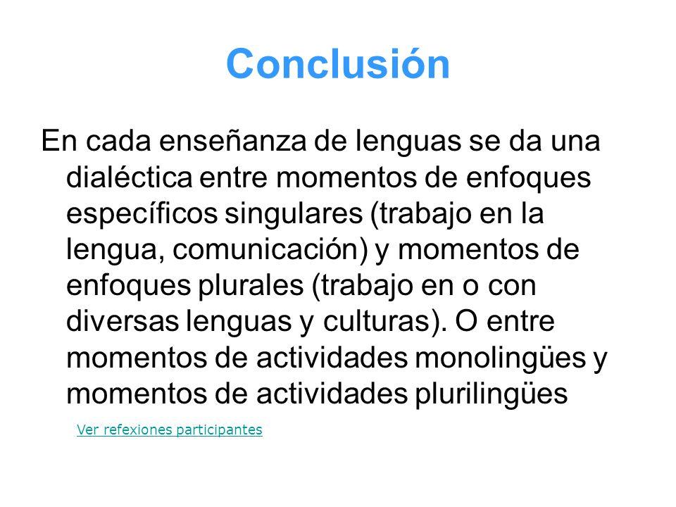 Conclusión En cada enseñanza de lenguas se da una dialéctica entre momentos de enfoques específicos singulares (trabajo en la lengua, comunicación) y