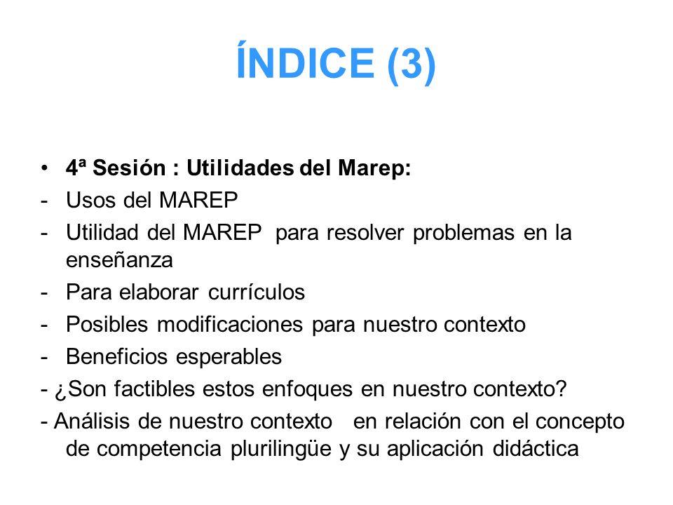 ÍNDICE (3) 4ª Sesión : Utilidades del Marep: -Usos del MAREP -Utilidad del MAREP para resolver problemas en la enseñanza -Para elaborar currículos -Po