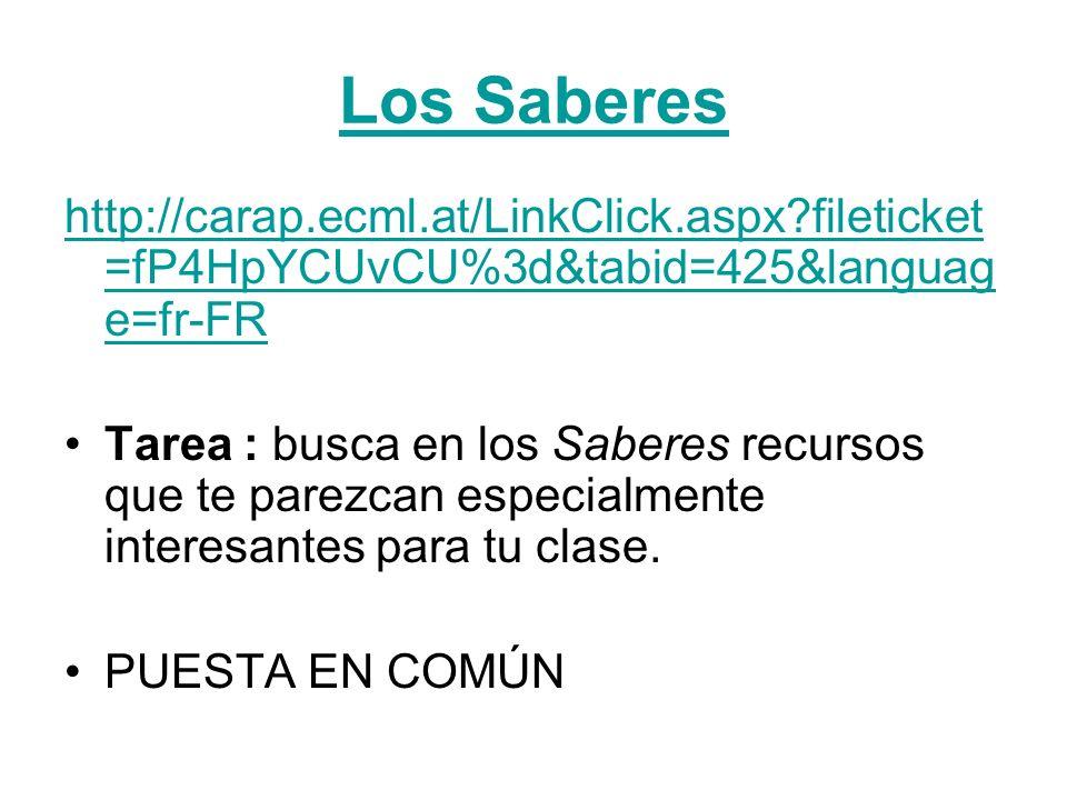Los Saberes http://carap.ecml.at/LinkClick.aspx?fileticket =fP4HpYCUvCU%3d&tabid=425&languag e=fr-FR Tarea : busca en los Saberes recursos que te pare