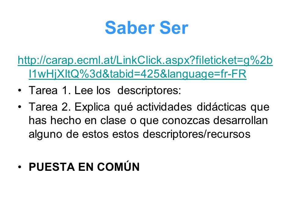 Saber Ser http://carap.ecml.at/LinkClick.aspx?fileticket=g%2b I1wHjXItQ%3d&tabid=425&language=fr-FR Tarea 1. Lee los descriptores: Tarea 2. Explica qu