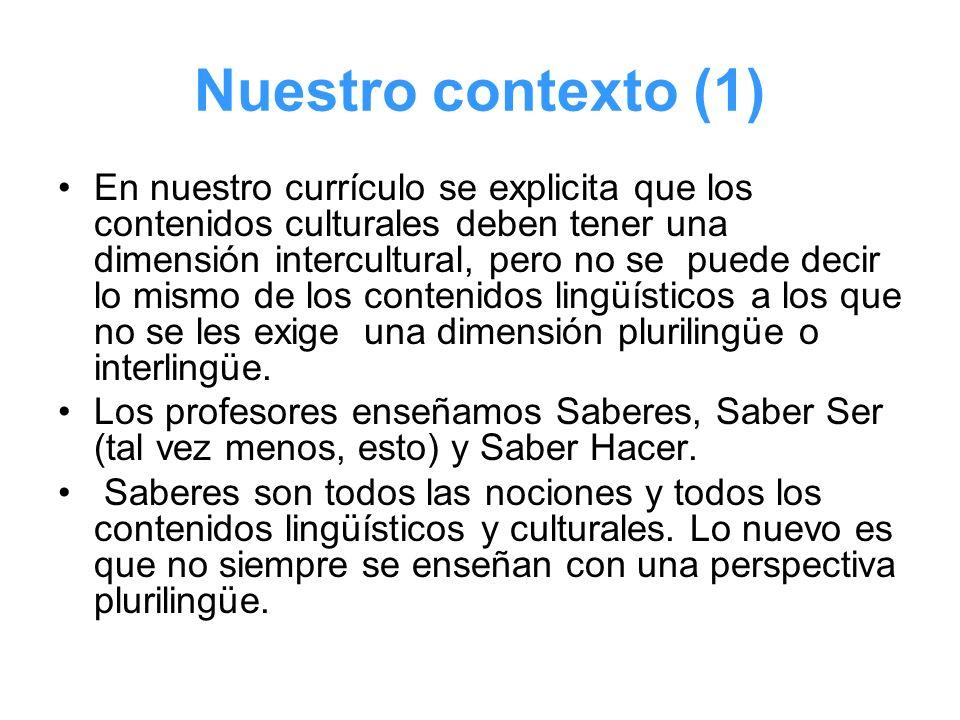 Nuestro contexto (1) En nuestro currículo se explicita que los contenidos culturales deben tener una dimensión intercultural, pero no se puede decir l