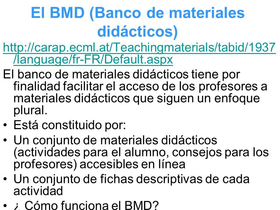 El BMD (Banco de materiales didácticos) http://carap.ecml.at/Teachingmaterials/tabid/1937 /language/fr-FR/Default.aspx El banco de materiales didáctic