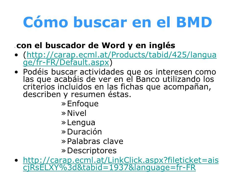 Cómo buscar en el BMD - con el buscador de Word y en inglés (http://carap.ecml.at/Products/tabid/425/langua ge/fr-FR/Default.aspx)http://carap.ecml.at
