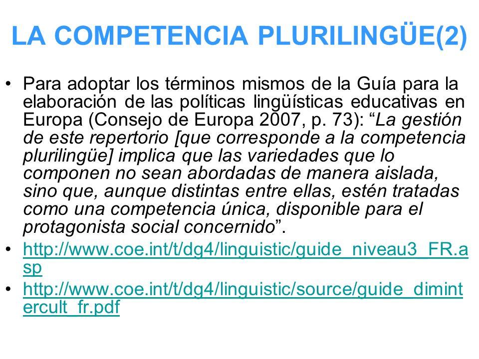 LA COMPETENCIA PLURILINGÜE(2) Para adoptar los términos mismos de la Guía para la elaboración de las políticas lingüísticas educativas en Europa (Cons