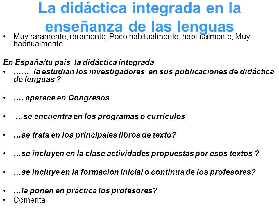 La didáctica integrada en la enseñanza de las lenguas Muy raramente, raramente, Poco habitualmente, habitualmente, Muy habitualmente En España/tu país