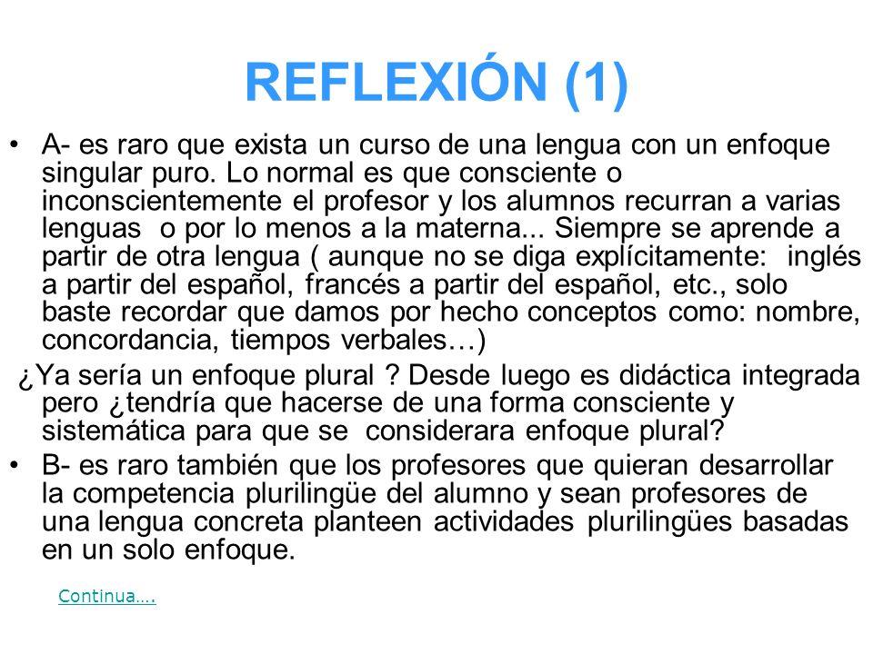 REFLEXIÓN (1) A- es raro que exista un curso de una lengua con un enfoque singular puro. Lo normal es que consciente o inconscientemente el profesor y
