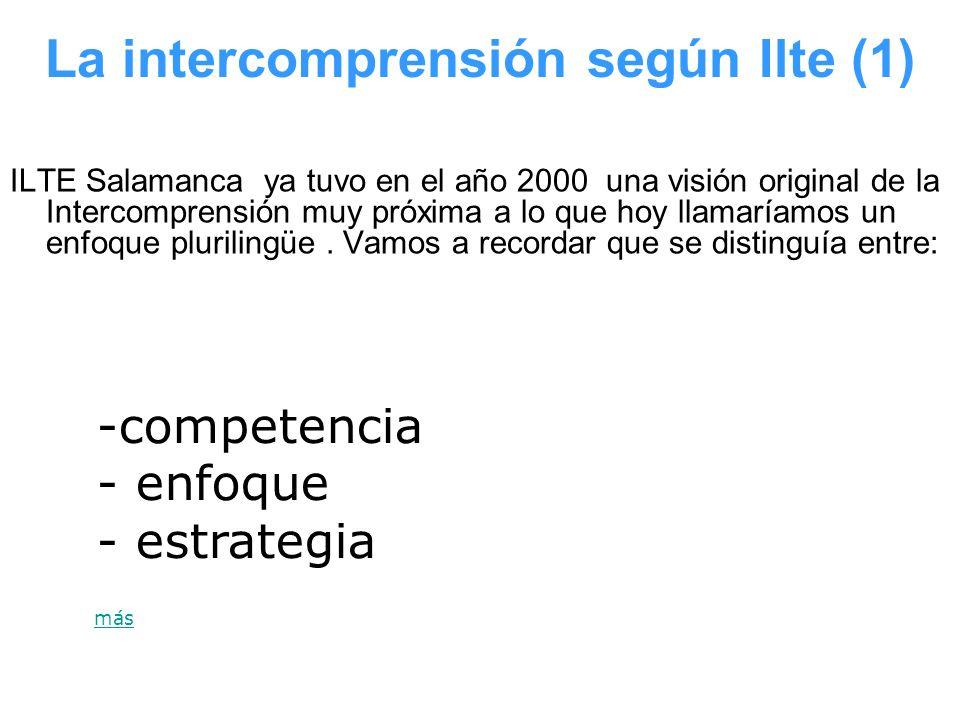 La intercomprensión según Ilte (1) ILTE Salamanca ya tuvo en el año 2000 una visión original de la Intercomprensión muy próxima a lo que hoy llamaríam