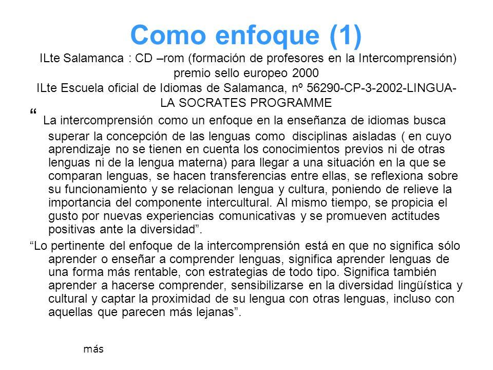 Como enfoque (1) ILte Salamanca : CD –rom (formación de profesores en la Intercomprensión) premio sello europeo 2000 ILte Escuela oficial de Idiomas d