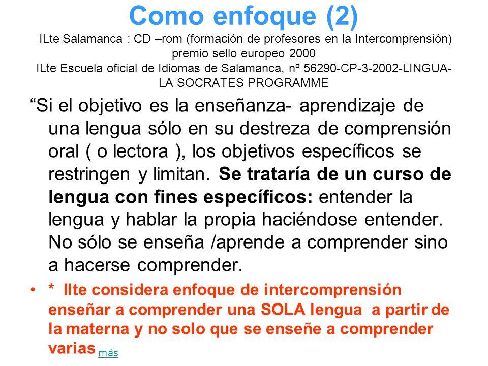 Como enfoque (2) ILte Salamanca : CD –rom (formación de profesores en la Intercomprensión) premio sello europeo 2000 ILte Escuela oficial de Idiomas d
