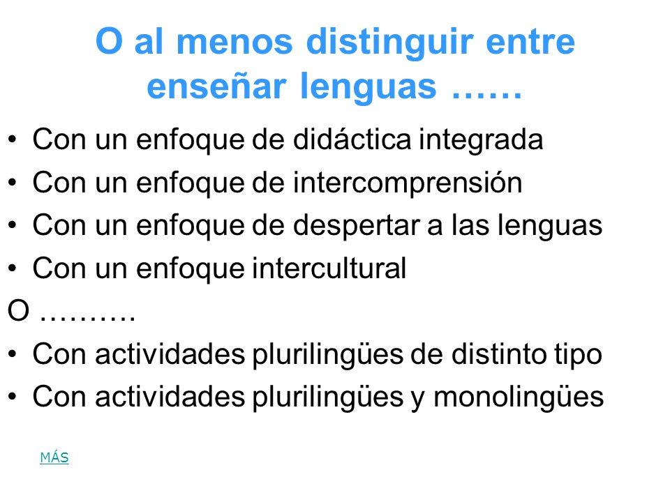 O al menos distinguir entre enseñar lenguas …… Con un enfoque de didáctica integrada Con un enfoque de intercomprensión Con un enfoque de despertar a