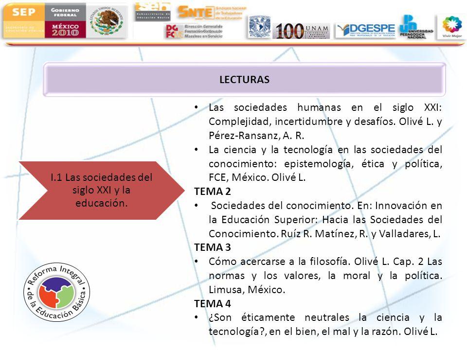 LECTURAS I.1 Las sociedades del siglo XXI y la educación. Las sociedades humanas en el siglo XXI: Complejidad, incertidumbre y desafíos. Olivé L. y Pé