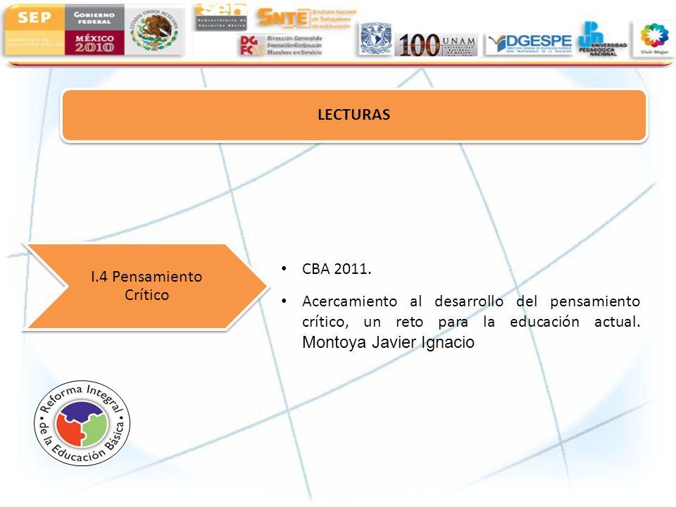 LECTURAS I.4 Pensamiento Crítico CBA 2011. Acercamiento al desarrollo del pensamiento crítico, un reto para la educación actual. Montoya Javier Ignaci