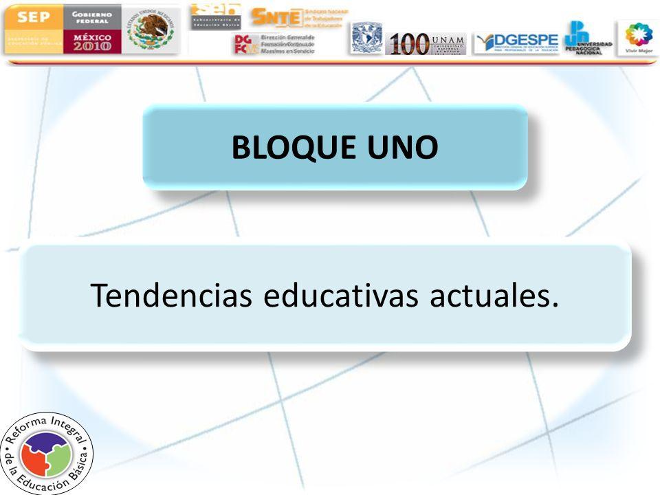BLOQUE UNO Tendencias educativas actuales BLOQUE UNO Tendencias educativas actuales