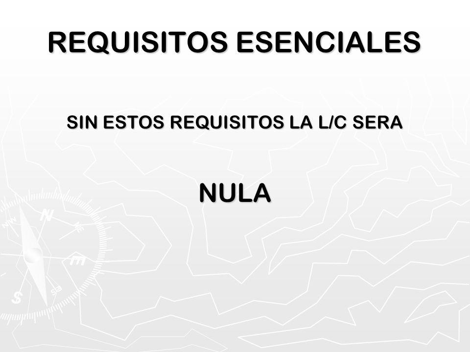 REQUISITOS ESENCIALES SIN ESTOS REQUISITOS LA L/C SERA NULA