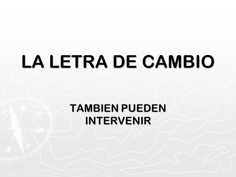 LA LETRA DE CAMBIO TAMBIEN PUEDEN INTERVENIR
