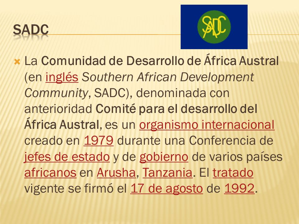La Comunidad de Desarrollo de África Austral (en inglés Southern African Development Community, SADC), denominada con anterioridad Comité para el desa
