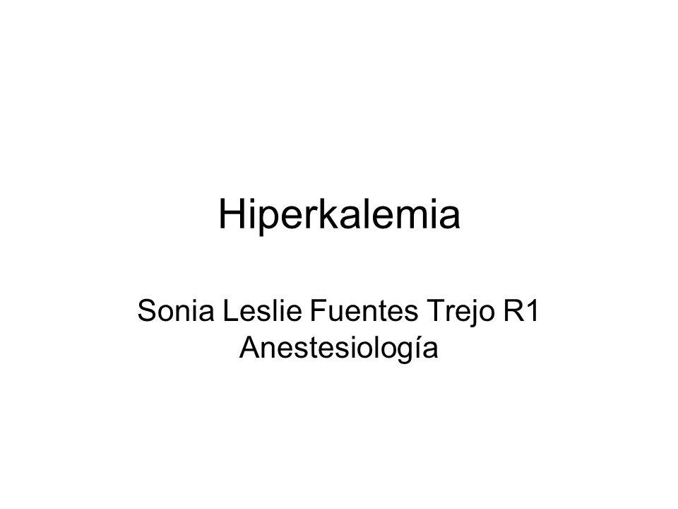 Hiperkalemia Sonia Leslie Fuentes Trejo R1 Anestesiología