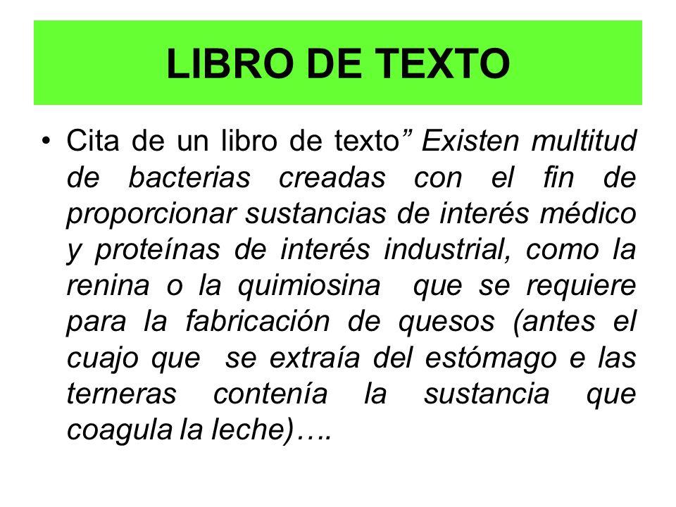 Cita de un libro de texto Existen multitud de bacterias creadas con el fin de proporcionar sustancias de interés médico y proteínas de interés industr