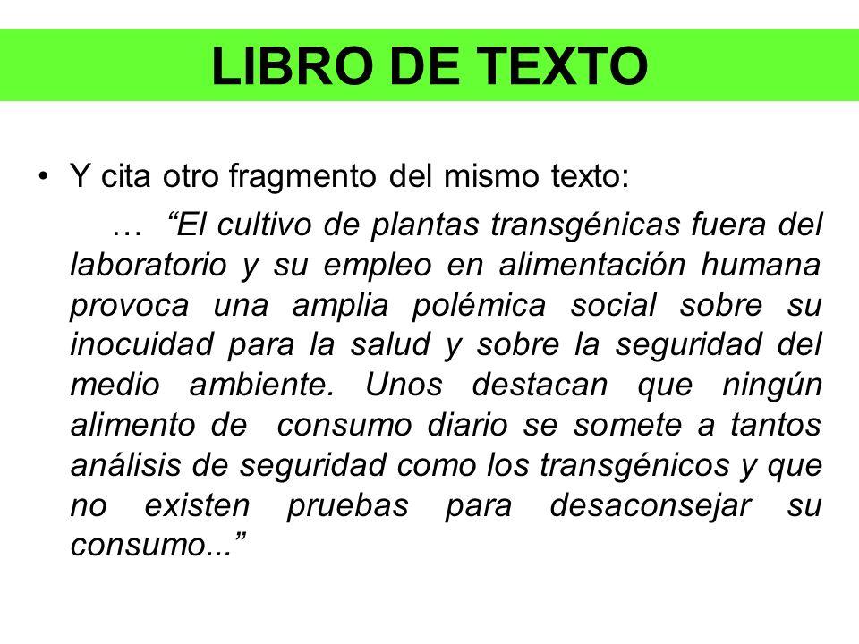 Y cita otro fragmento del mismo texto: … El cultivo de plantas transgénicas fuera del laboratorio y su empleo en alimentación humana provoca una ampli