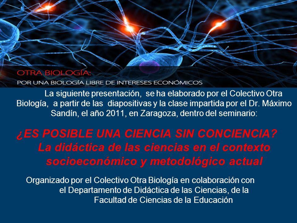 La siguiente presentación, se ha elaborado por el Colectivo Otra Biología, a partir de las diapositivas y la clase impartida por el Dr. Máximo Sandín,