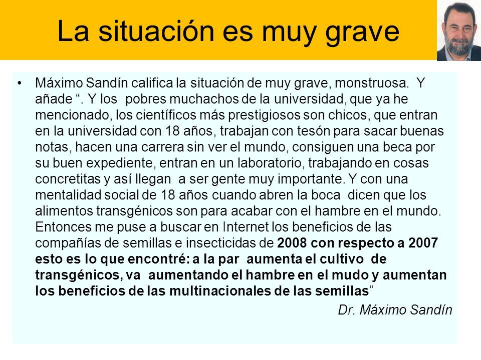 La situación es muy grave Máximo Sandín califica la situación de muy grave, monstruosa. Y añade. Y los pobres muchachos de la universidad, que ya he m