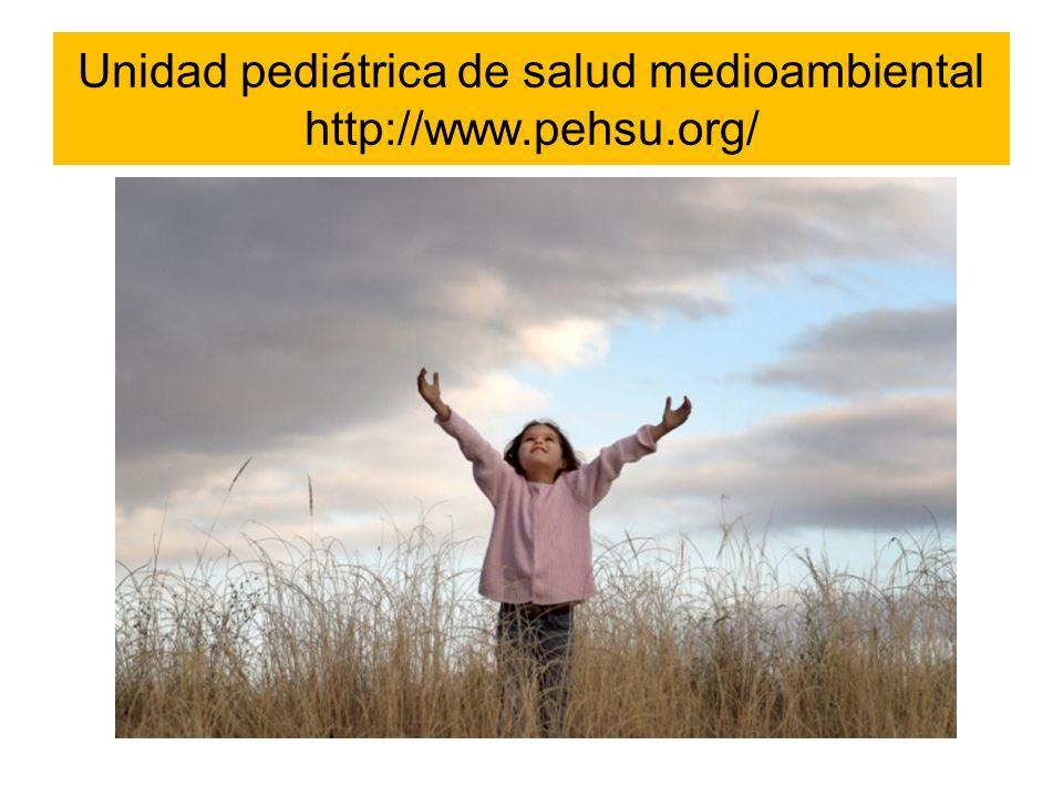 Unidad pediátrica de salud medioambiental http://www.pehsu.org/
