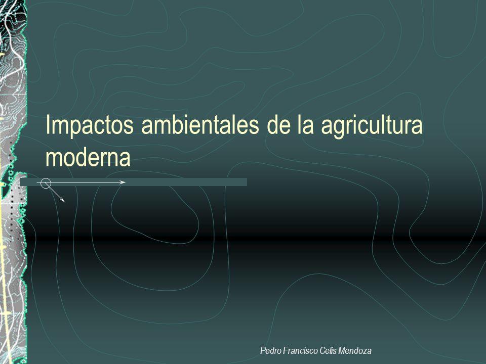 Impactos ambientales de la agricultura moderna Pedro Francisco Celis Mendoza