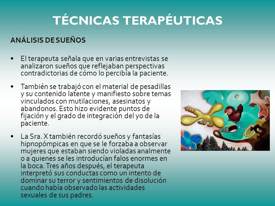 TÉCNICAS TERAPÉUTICAS ANÁLISIS DE SUEÑOS El terapeuta señala que en varias entrevistas se analizaron sueños que reflejaban perspectivas contradictoria