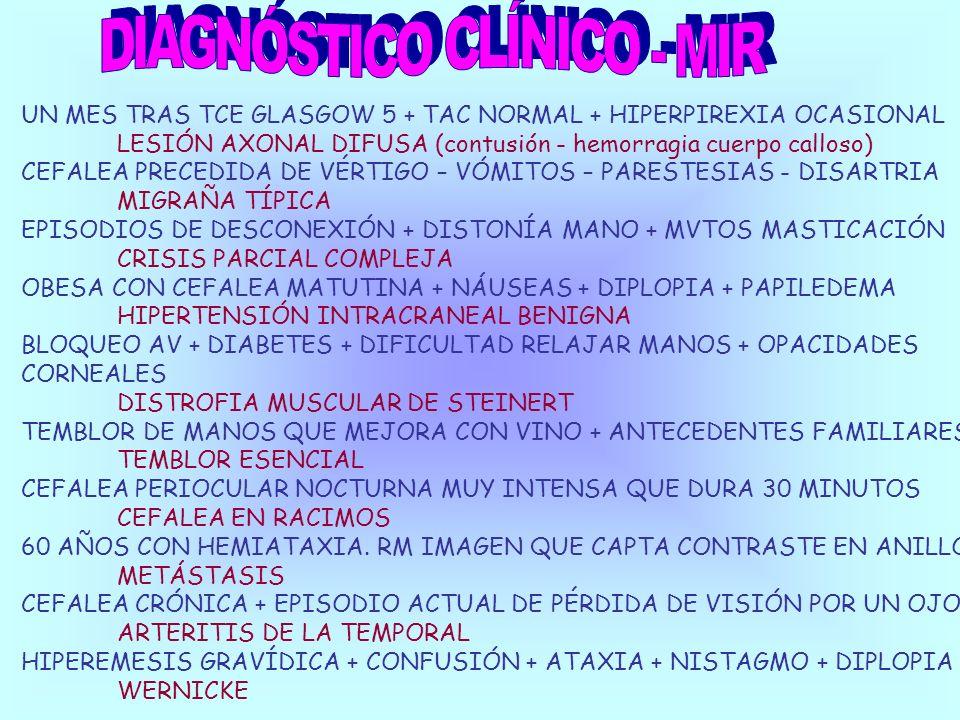 UN MES TRAS TCE GLASGOW 5 + TAC NORMAL + HIPERPIREXIA OCASIONAL LESIÓN AXONAL DIFUSA (contusión - hemorragia cuerpo calloso) CEFALEA PRECEDIDA DE VÉRT