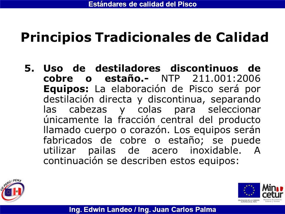 Estándares de calidad del Pisco Ing. Edwin Landeo / Ing. Juan Carlos Palma Principios Tradicionales de Calidad 5.Uso de destiladores discontinuos de c