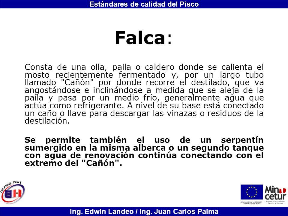 Estándares de calidad del Pisco Ing. Edwin Landeo / Ing. Juan Carlos Palma Falca: Consta de una olla, paila o caldero donde se calienta el mosto recie