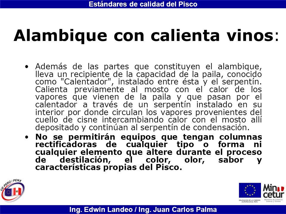 Estándares de calidad del Pisco Ing. Edwin Landeo / Ing. Juan Carlos Palma Alambique con calienta vinos: Además de las partes que constituyen el alamb