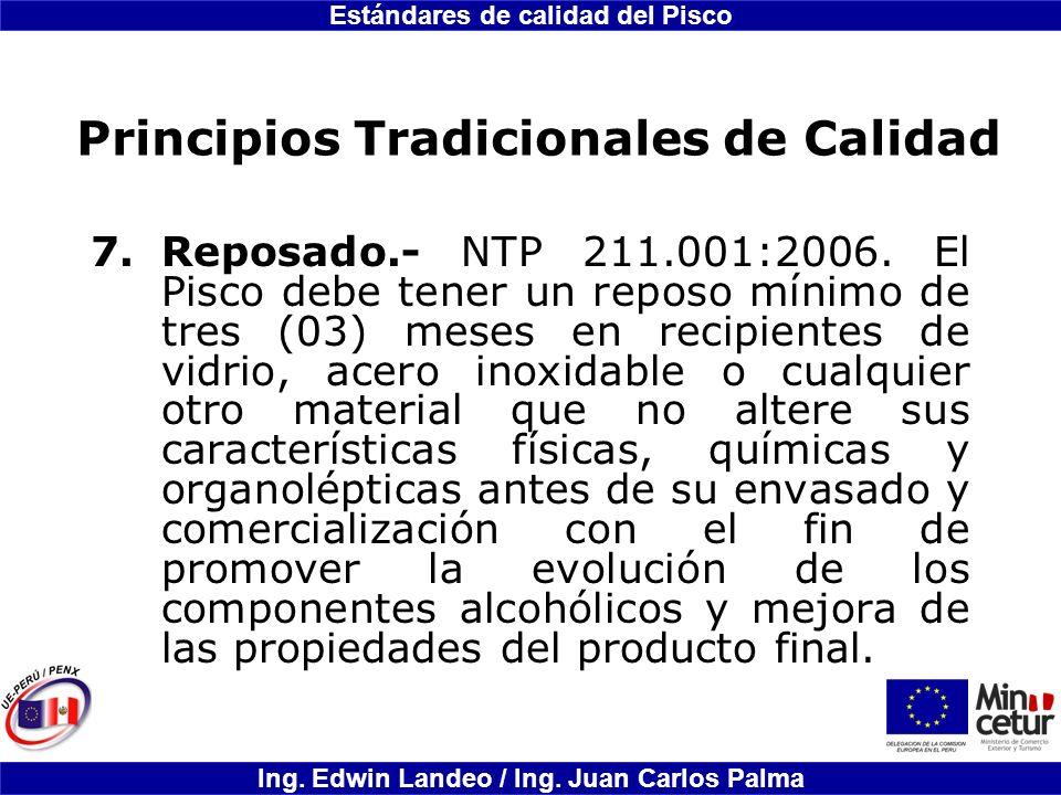 Estándares de calidad del Pisco Ing. Edwin Landeo / Ing. Juan Carlos Palma Principios Tradicionales de Calidad 7.Reposado.- NTP 211.001:2006. El Pisco