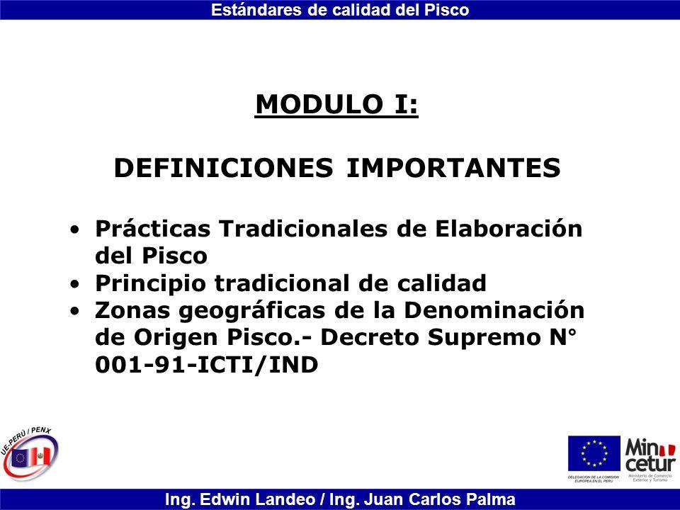 Estándares de calidad del Pisco Ing. Edwin Landeo / Ing. Juan Carlos Palma MODULO I: DEFINICIONES IMPORTANTES Prácticas Tradicionales de Elaboración d