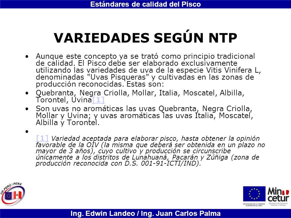 Estándares de calidad del Pisco Ing. Edwin Landeo / Ing. Juan Carlos Palma VARIEDADES SEGÚN NTP Aunque este concepto ya se trató como principio tradic