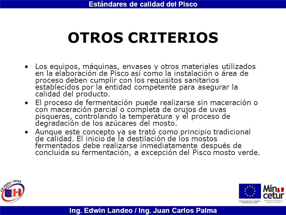 Estándares de calidad del Pisco Ing. Edwin Landeo / Ing. Juan Carlos Palma OTROS CRITERIOS Los equipos, máquinas, envases y otros materiales utilizado