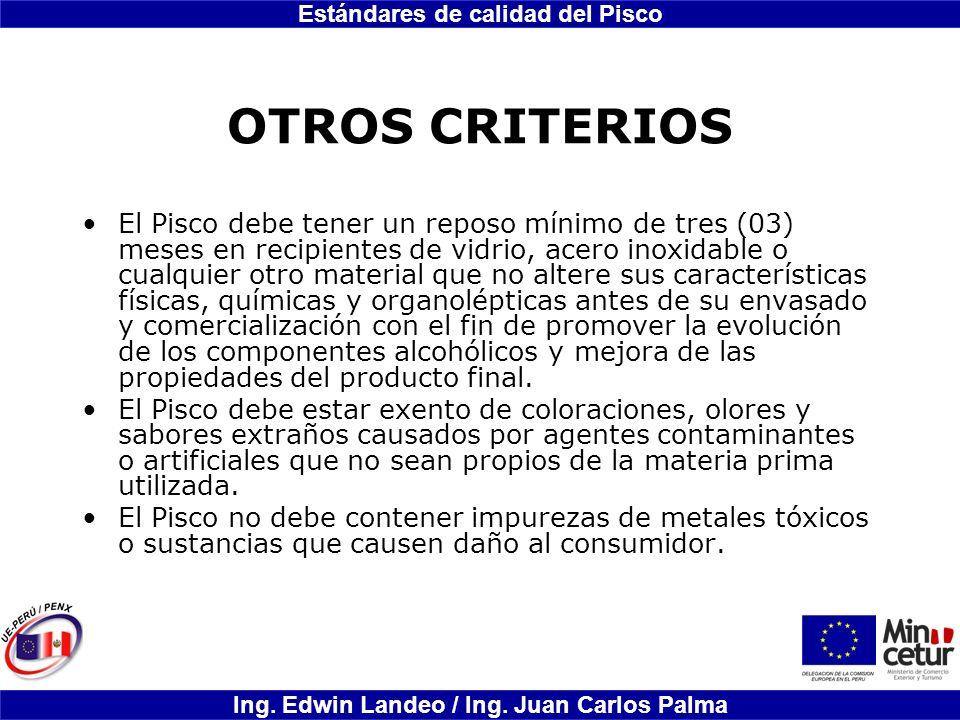Estándares de calidad del Pisco Ing. Edwin Landeo / Ing. Juan Carlos Palma OTROS CRITERIOS El Pisco debe tener un reposo mínimo de tres (03) meses en