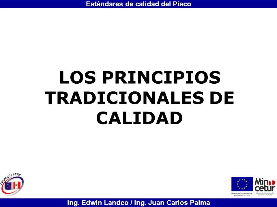 Estándares de calidad del Pisco Ing. Edwin Landeo / Ing. Juan Carlos Palma LOS PRINCIPIOS TRADICIONALES DE CALIDAD