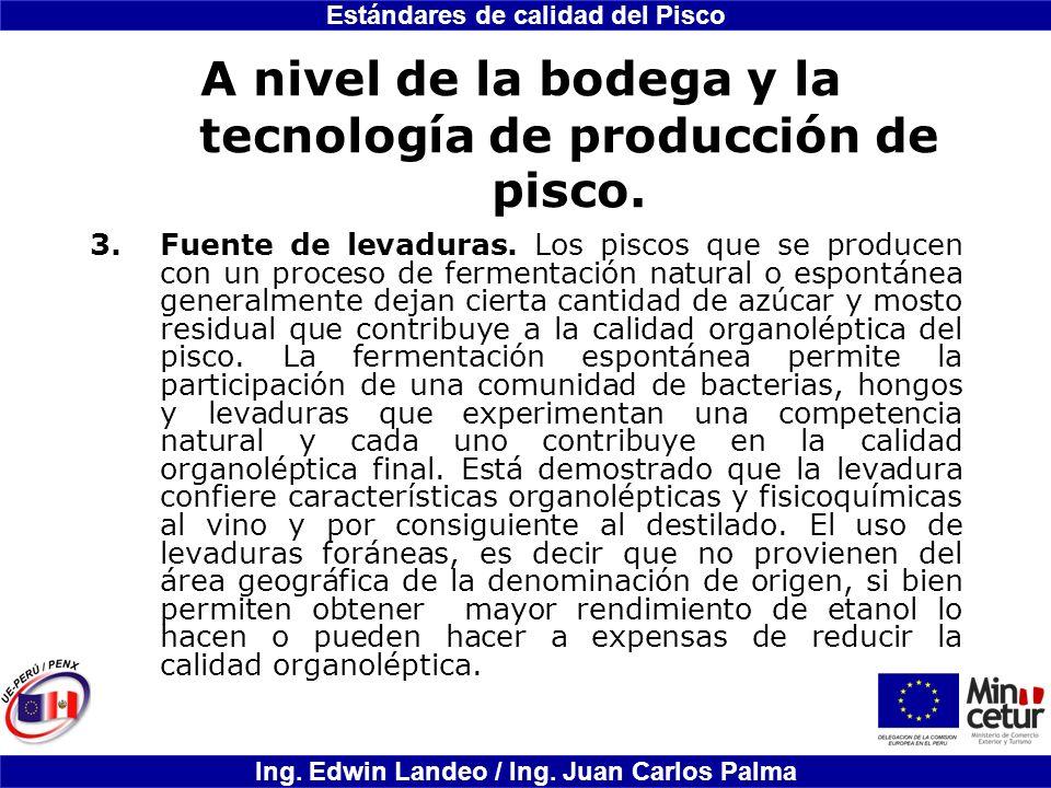 Estándares de calidad del Pisco Ing. Edwin Landeo / Ing. Juan Carlos Palma A nivel de la bodega y la tecnología de producción de pisco. 3.Fuente de le