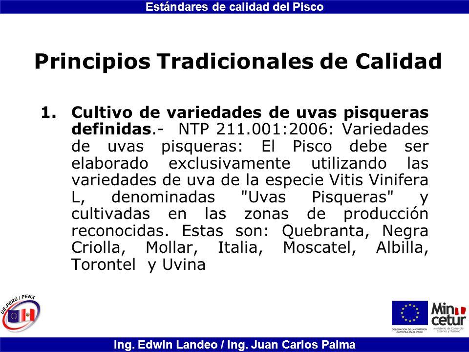 Estándares de calidad del Pisco Ing. Edwin Landeo / Ing. Juan Carlos Palma Principios Tradicionales de Calidad 1.Cultivo de variedades de uvas pisquer