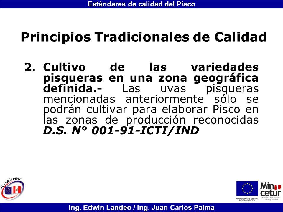 Estándares de calidad del Pisco Ing. Edwin Landeo / Ing. Juan Carlos Palma Principios Tradicionales de Calidad 2.Cultivo de las variedades pisqueras e