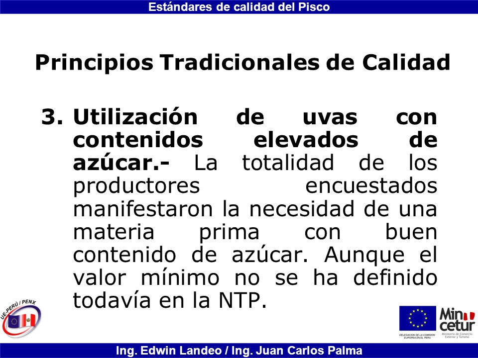 Estándares de calidad del Pisco Ing. Edwin Landeo / Ing. Juan Carlos Palma Principios Tradicionales de Calidad 3.Utilización de uvas con contenidos el