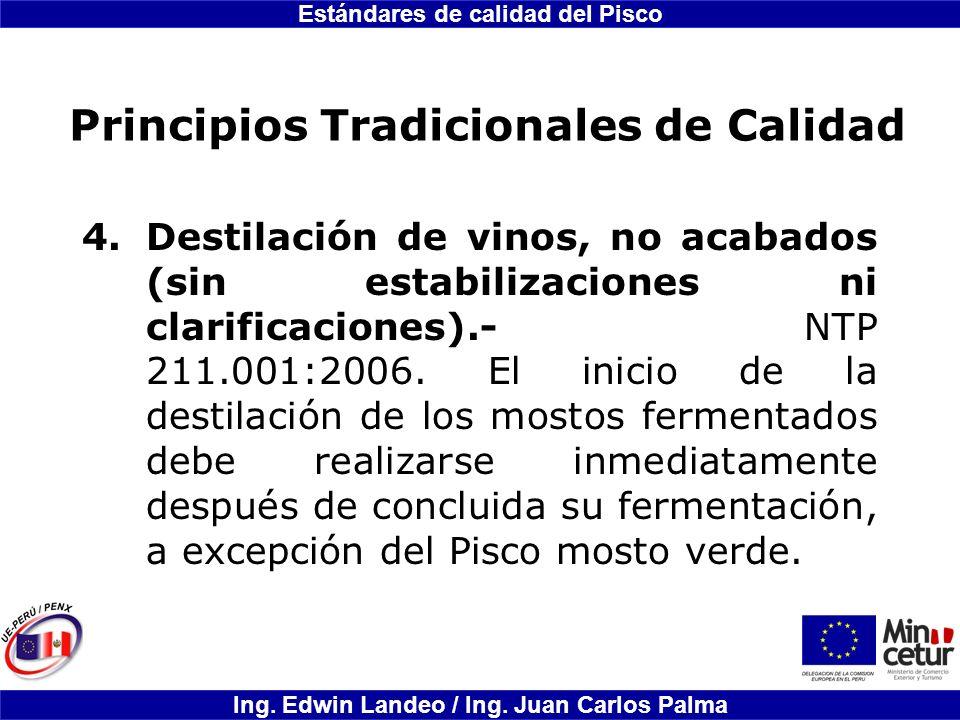 Estándares de calidad del Pisco Ing. Edwin Landeo / Ing. Juan Carlos Palma Principios Tradicionales de Calidad 4.Destilación de vinos, no acabados (si