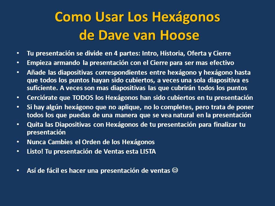 Como Usar Los Hexágonos de Dave van Hoose Tu presentación se divide en 4 partes: Intro, Historia, Oferta y Cierre Empieza armando la presentación con