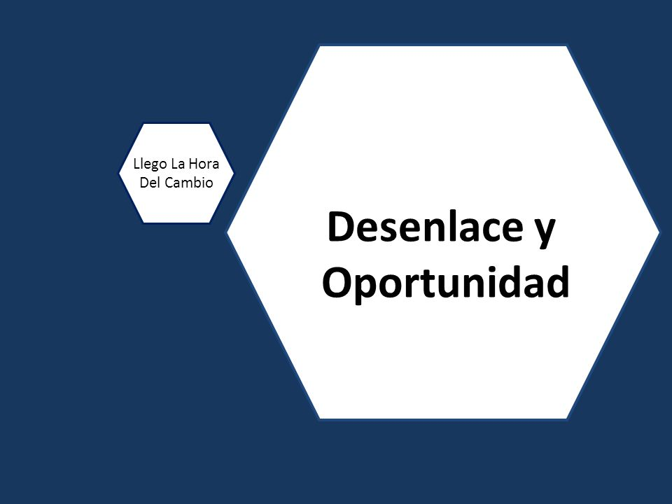 Desenlace y Oportunidad Llego La Hora Del Cambio