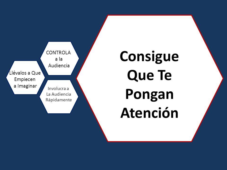 Consigue Que Te Pongan Atención Llévalos a Que Empiecen a Imaginar CONTROLA a la Audiencia Involucra a La Audiencia Rápidamente